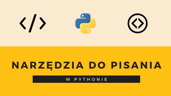 Narzędzia do pisania kodu w Pythonie